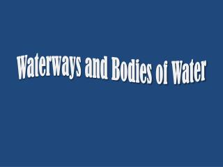 Waterways and Bodies of Water