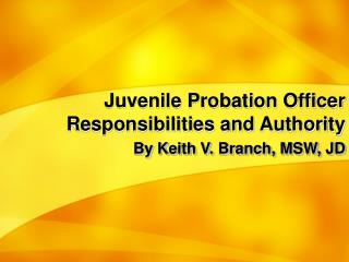 Juvenile Probation Officer Responsibilities and Authority