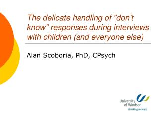 "The delicate handling of ""don't know"" responses during interviews with children (and everyone else)"