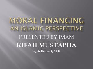 MORAL FINANCING AN ISLAMIC PERSPECTIVE