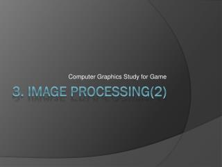 3. Image Processing(2)