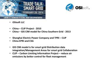 OSIsoft  LLC China – CLIP Project - 2010 China – GIS CIM model for China Southern Grid - 2013