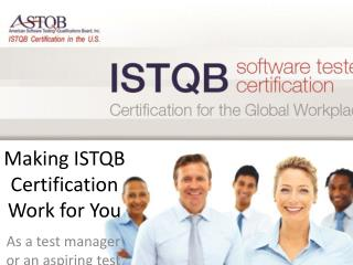 Making ISTQB Certification Work for You