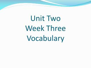 Unit Two Week Three  Vocabulary