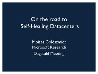 On th e road to  Self-Healing Datacenters