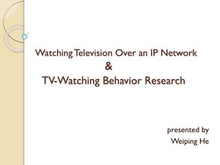 Watching  Television  Over  an IP  Network                      & TV-Watching Behavior Research