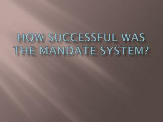 How successful was the mandate system?