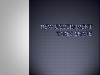 New Government Takes Shape