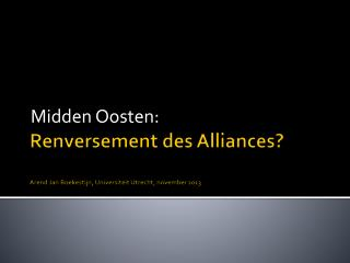 Renversement  des  Alliances ? Arend Jan Boekestijn, Universiteit Utrecht, november 2013