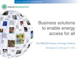 Business solutions to enable energy access for all The  WBCSD  Access to Energy Initiative