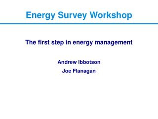 The first step in energy management    Andrew Ibbotson Joe Flanagan