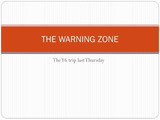 THE WARNING ZONE