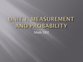 Unit 1: Measurement and Probability