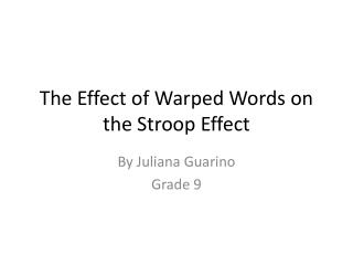 The Effect of Warped Words on the  Stroop  Effect
