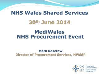 Mark Roscrow Director of Procurement Services, NWSSP