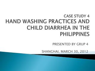 CASE STUDY 4 HAND WASHING PRACTICES AND CHILD DIARRHEA IN THE PHILIPPINES
