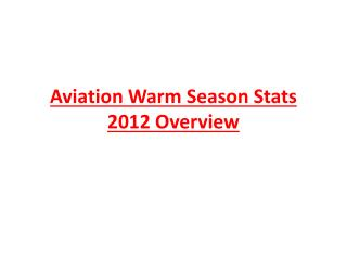 Aviation Warm Season Stats 2012 Overview