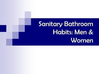 Sanitary Bathroom Habits: Men & Women