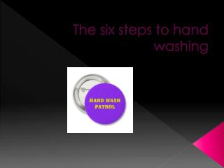 The six steps to hand washing