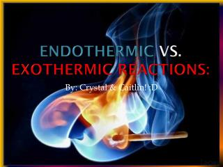 Endothermic vs.  Exothermic Reactions: