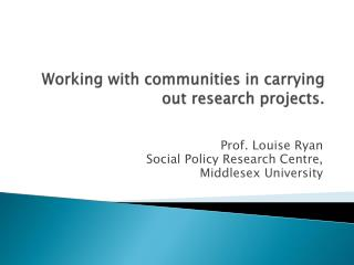Working  with  communities in carrying out research projects.