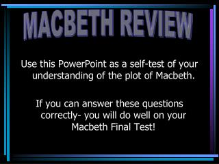 Use this PowerPoint as a self-test of your understanding of the plot of Macbeth.