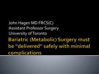 "Bariatric (Metabolic) Surgery must be ""delivered"" safely with minimal complications"