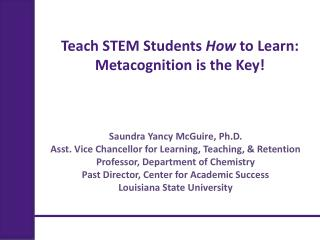 Teach STEM Students  How  to Learn:  Metacognition is the Key!