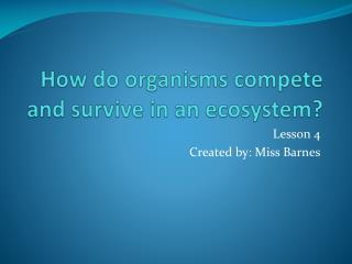 How do organisms compete and survive in an ecosystem?
