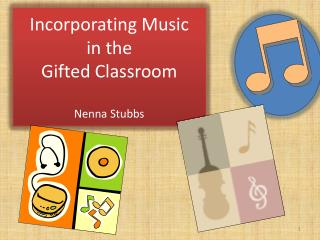 Incorporating Music in the  Gifted Classroom Nenna Stubbs