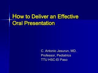 Ho w to Deliver an Effective Oral Presentation