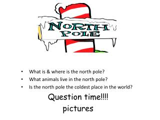 What is & where is the north pole? What animals live in the north pole?