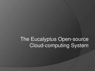 The Eucalyptus Open-source Cloud-computing System