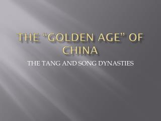 "THE ""GOLDEN AGE"" OF CHINA"