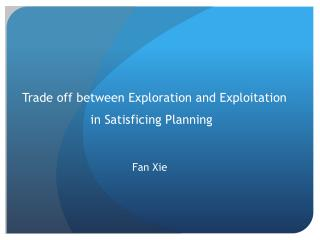 Trade off between Exploration and Exploitation in Satisficing Planning