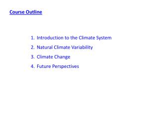 Introduction to the Climate System Natural Climate Variability Climate Change Future Perspectives