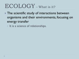 ECOLOGY  – What is it?