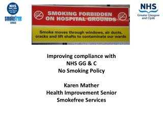 Improving compliance with  NHS  GG & C  No Smoking Policy  Karen Mather