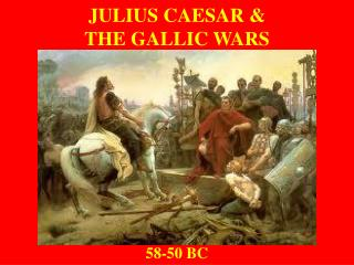 JULIUS CAESAR &  THE GALLIC WARS