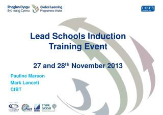 Lead Schools Induction  Training Event 27 and 28 th  November 2013