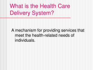 What is the Health Care Delivery System