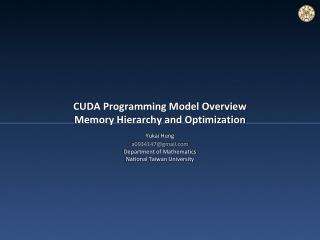 CUDA Programming Model Overview Memory Hierarchy and Optimization