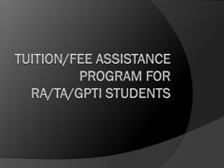 Tuition/Fee Assistance Program for RA/TA/GPTI Students