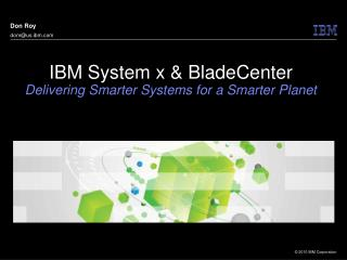 IBM System x & BladeCenter  Delivering Smarter Systems for a Smarter Planet