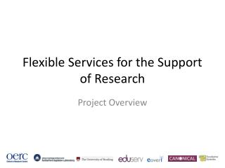 Flexible Services for the Support of Research