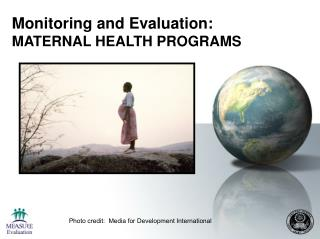 Monitoring and Evaluation:  MATERNAL HEALTH PROGRAMS