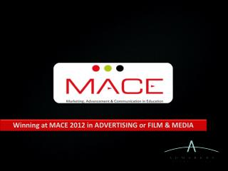 Winning at MACE 2012 in ADVERTISING or FILM & MEDIA