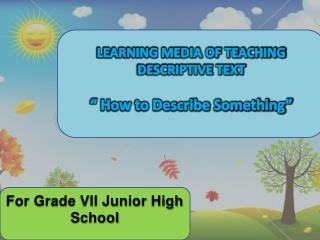 "LEARNING MEDIA OF TEACHING DESCRIPTIVE TEXT "" How to Describe Something"""