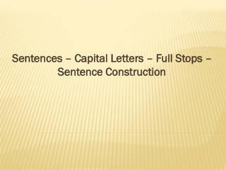 Sentences – Capital Letters – Full Stops – Sentence Construction