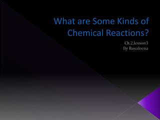 What are Some Kinds of Chemical Reactions?